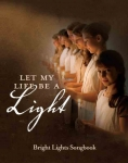 Let My Life Be a Light Songbook