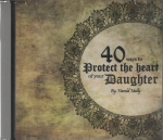 Forty Ways to Protect the Heart of Your Daughter CD