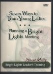 Seven Ways to Train Young Ladies to Be Strong in the Lord / Planning a Bright Lights Meeting DVD