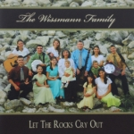 Let the Rocks Cry Out - The Wissman Family