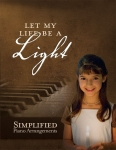 Let My Life Be a Light Songbook - Simplified Piano Arrangements