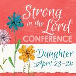 Council Bluffs, IA - Strong in the Lord Conference - Daughter